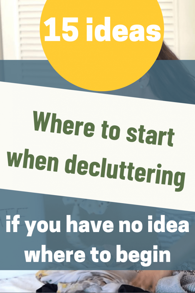 """Pinterest image that says, """"15 ideas where to start when decluttering if you have no idea where to begin"""""""
